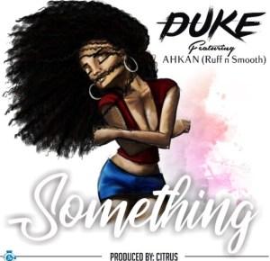 Duke Gh - Something ft. Ahkan